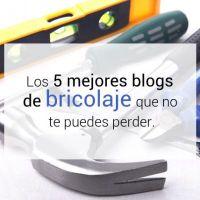 Top 5 mejores blogs de bricolaje